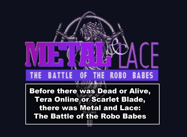 I swear this is a real title from the early 90s. Metal and Lace: The Battle of the Robo Babes